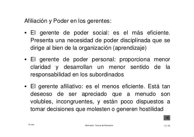 ©_mta Motivación. Teorías de Motivación 13 / 30 Afiliación y Poder en los gerentes:  El gerente de poder social: es el má...