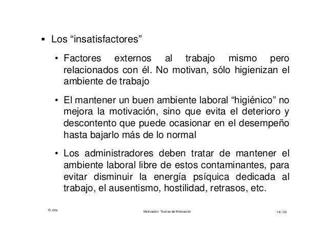 """©_mta Motivación. Teorías de Motivación 16 / 30  Los """"insatisfactores"""" • Factores externos al trabajo mismo pero relacion..."""