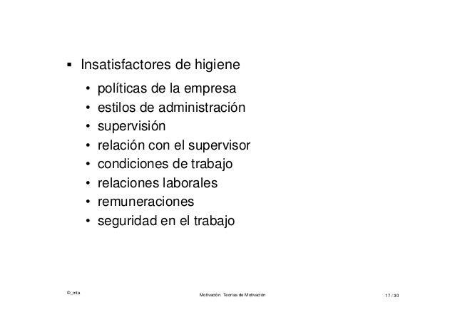 ©_mta Motivación. Teorías de Motivación 17 / 30  Insatisfactores de higiene • políticas de la empresa • estilos de admini...