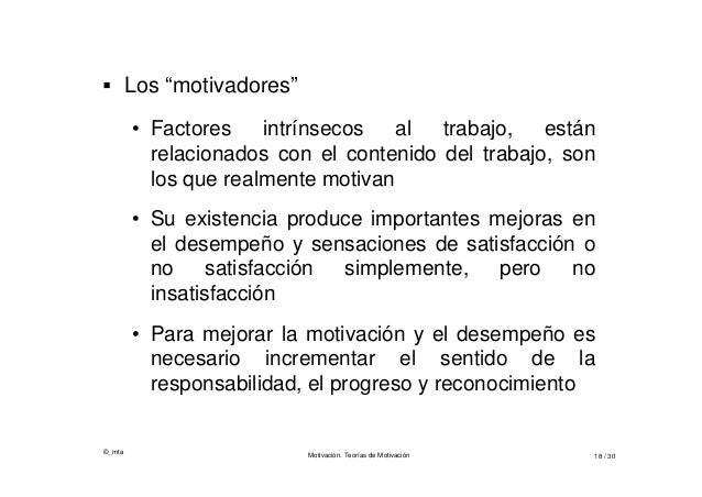 """©_mta Motivación. Teorías de Motivación 18 / 30  Los """"motivadores"""" • Factores intrínsecos al trabajo, están relacionados ..."""