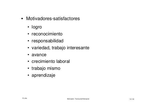 ©_mta Motivación. Teorías de Motivación 19 / 30  Motivadores-satisfactores • logro • reconocimiento • responsabilidad • v...