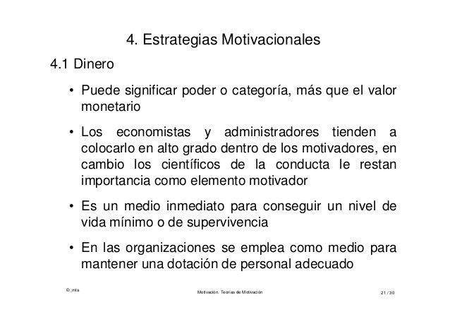©_mta Motivación. Teorías de Motivación 21 / 30 4. Estrategias Motivacionales 4.1 Dinero • Puede significar poder o catego...