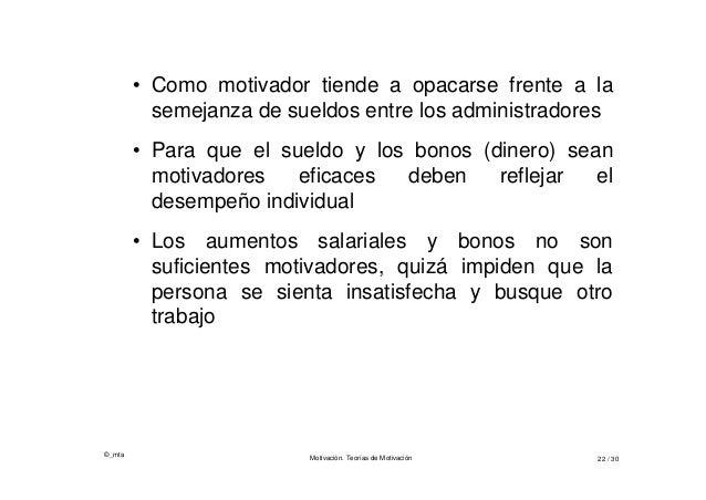 ©_mta Motivación. Teorías de Motivación 22 / 30 • Como motivador tiende a opacarse frente a la semejanza de sueldos entre ...