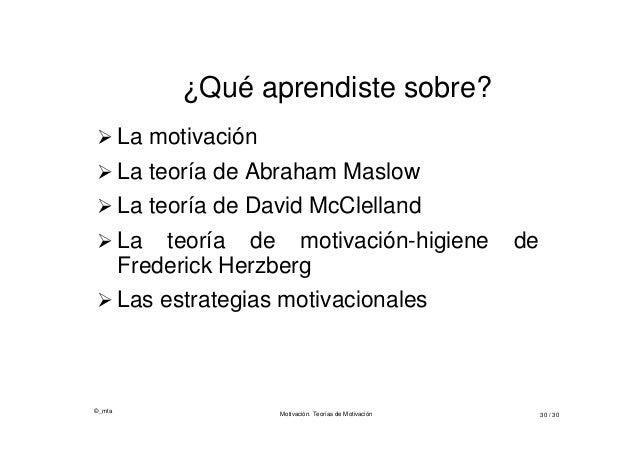 ©_mta Motivación. Teorías de Motivación 30 / 30 ¿Qué aprendiste sobre?  La motivación  La teoría de Abraham Maslow  La ...