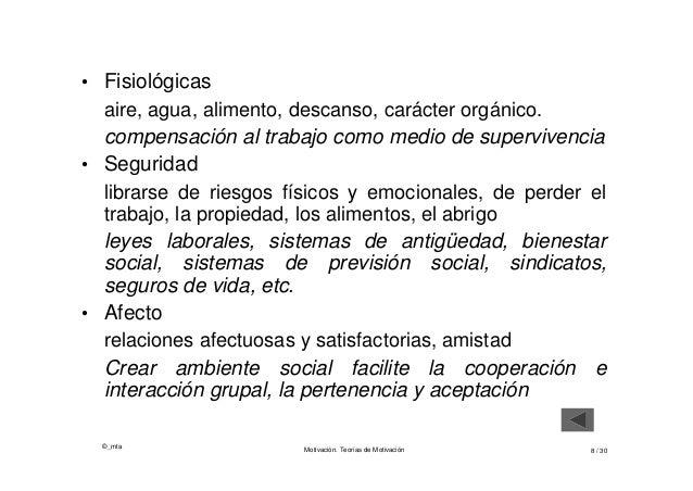 ©_mta Motivación. Teorías de Motivación 8 / 30 • Fisiológicas aire, agua, alimento, descanso, carácter orgánico. compensac...