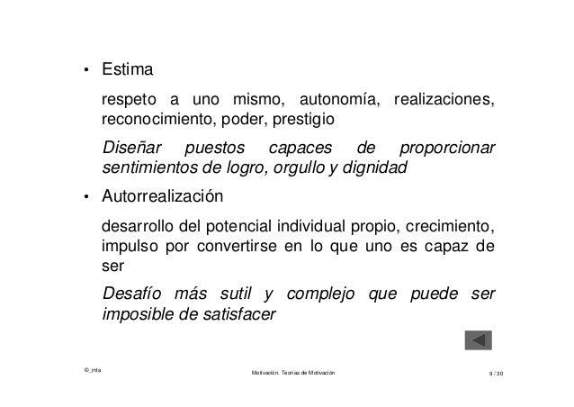 ©_mta Motivación. Teorías de Motivación 9 / 30 • Estima respeto a uno mismo, autonomía, realizaciones, reconocimiento, pod...