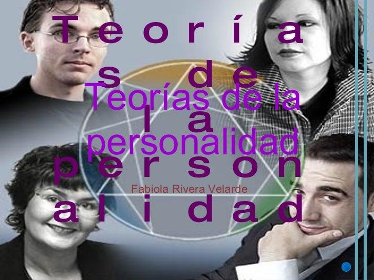 Teorías de la personalidad Fabiola Rivera Velarde Teorías de la personalidad