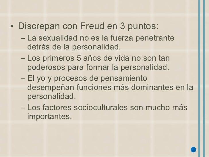 <ul><li>Discrepan con Freud en 3 puntos: </li></ul><ul><ul><li>La sexualidad no es la fuerza penetrante detrás de la perso...