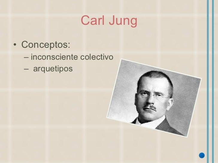 Carl Jung <ul><li>Conceptos: </li></ul><ul><ul><li>inconsciente colectivo </li></ul></ul><ul><ul><li>arquetipos </li></ul>...