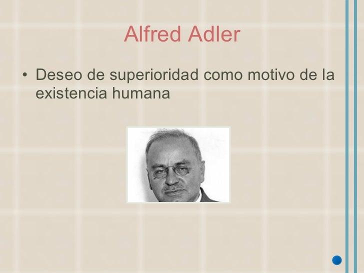 Alfred Adler <ul><li>Deseo de superioridad como motivo de la existencia humana </li></ul>