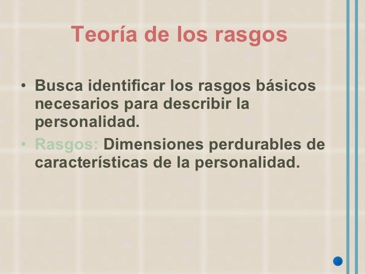 Teoría de los rasgos   <ul><li>Busca identificar los rasgos básicos necesarios para describir la personalidad. </li></ul><...