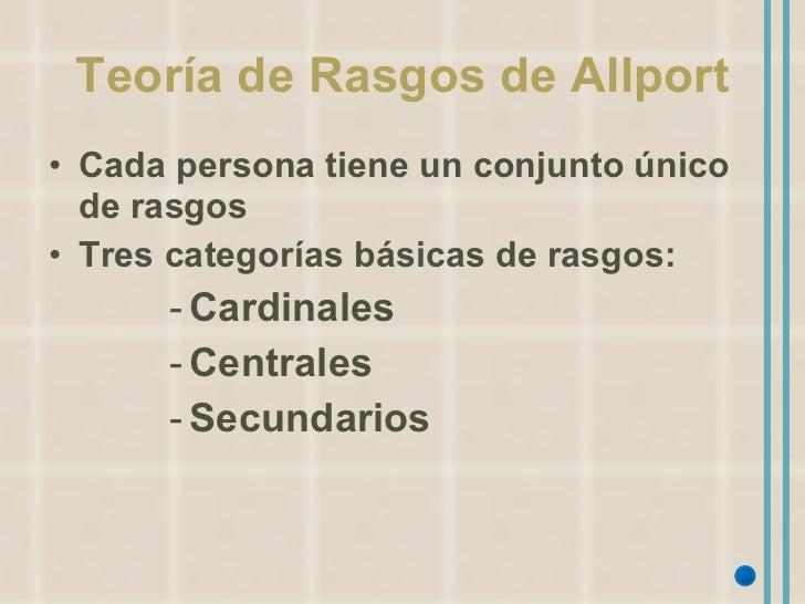 Teoría de Rasgos de Allport <ul><li>Cada persona tiene un conjunto único de rasgos </li></ul><ul><li>Tres categorías básic...