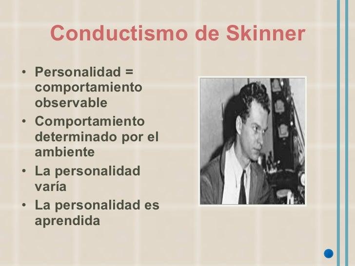 Conductismo de Skinner <ul><li>Personalidad = comportamiento observable </li></ul><ul><li>Comportamiento determinado por e...