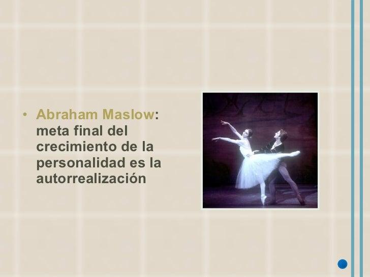 <ul><li>Abraham Maslow : meta final del crecimiento de la personalidad es la autorrealización </li></ul>