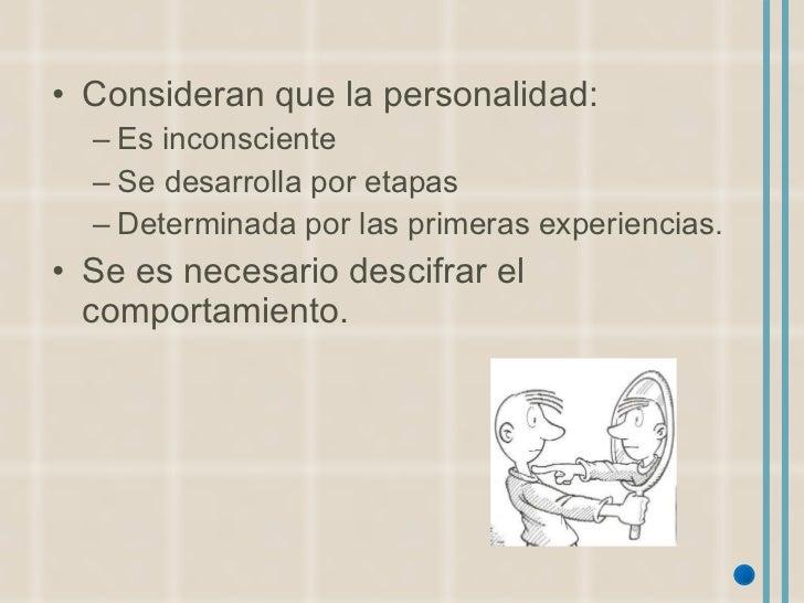<ul><li>Consideran que la personalidad: </li></ul><ul><ul><li>Es inconsciente </li></ul></ul><ul><ul><li>Se desarrolla por...