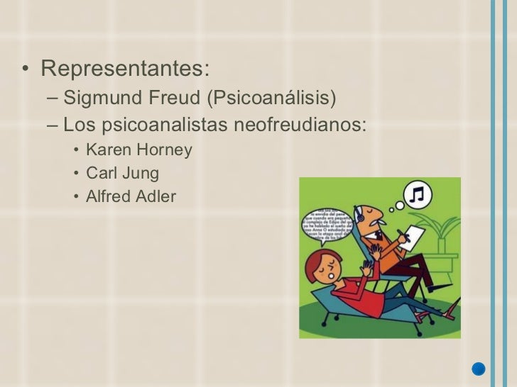<ul><li>Representantes: </li></ul><ul><ul><li>Sigmund Freud (Psicoanálisis) </li></ul></ul><ul><ul><li>Los psicoanalistas ...