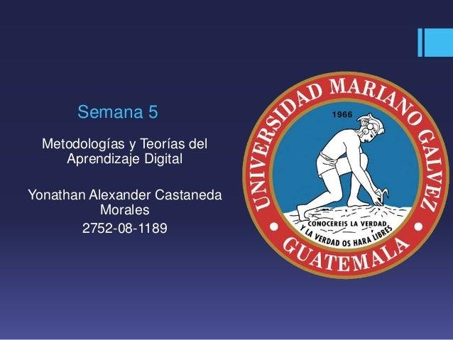Semana 5 Metodologías y Teorías del Aprendizaje Digital Yonathan Alexander Castaneda Morales 2752-08-1189