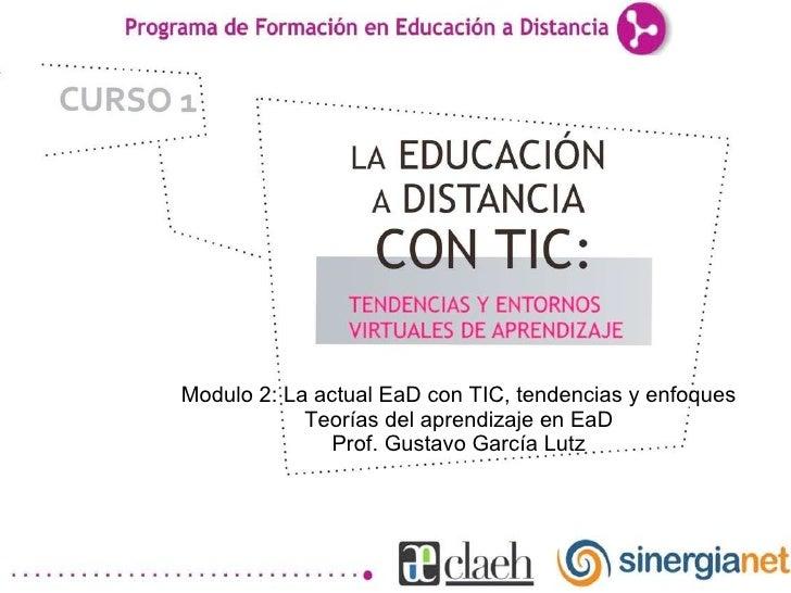 Modulo 2: La actual EaD con TIC, tendencias y enfoques Teorías del aprendizaje en EaD Prof. Gustavo García Lutz