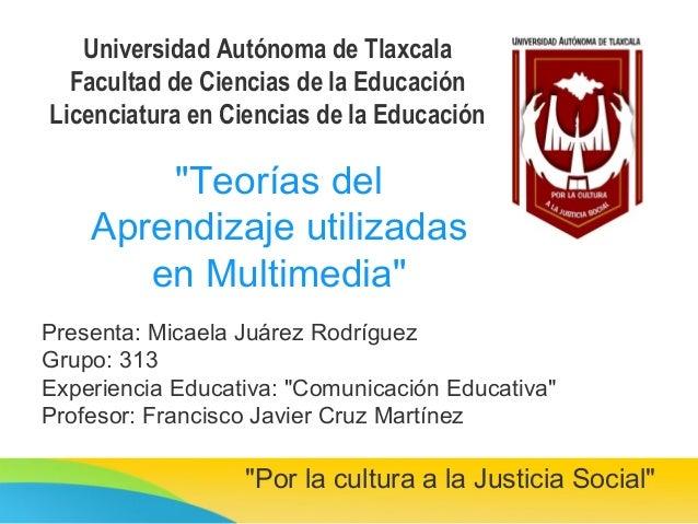 """""""Teorías del Aprendizaje utilizadas en Multimedia"""" Universidad Autónoma de Tlaxcala Facultad de Ciencias de la Educación L..."""