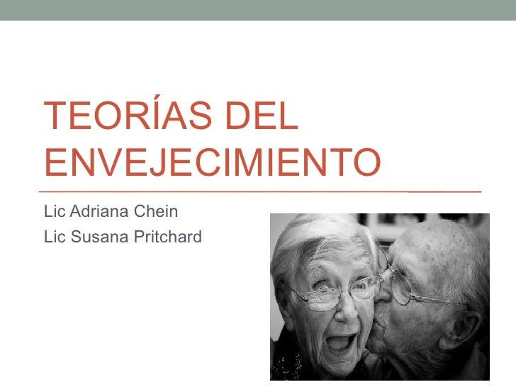 TEORÍAS DELENVEJECIMIENTOLic Adriana CheinLic Susana Pritchard