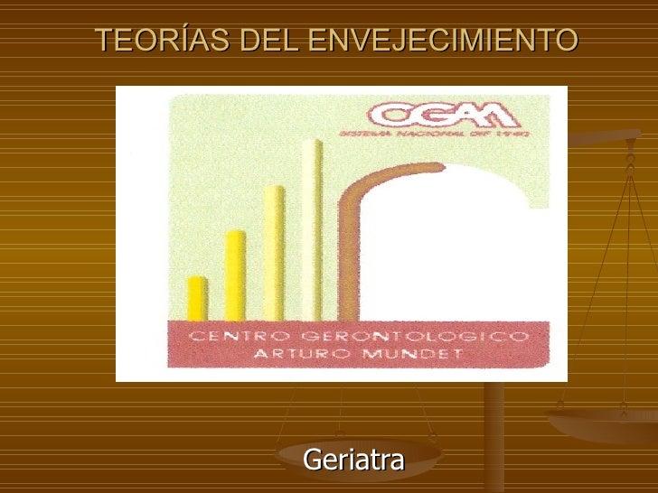 TEORÍAS DEL ENVEJECIMIENTO Geriatra