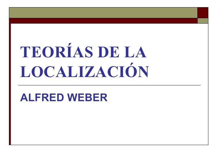 TEORÍAS DE LA LOCALIZACIÓN ALFRED WEBER