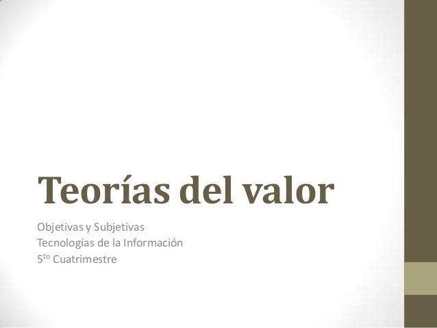 Teorías del valor Objetivas y Subjetivas Tecnologías de la Información 5to Cuatrimestre