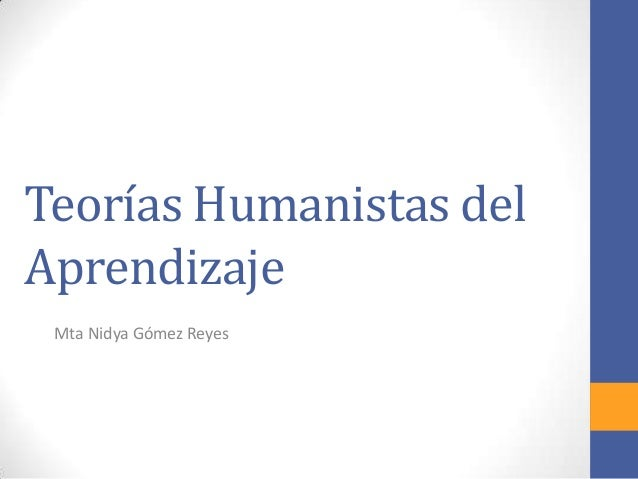 Teorías Humanistas delAprendizajeMta Nidya Gómez Reyes