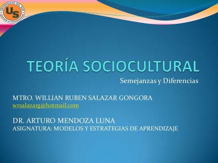 Semejanzas y DiferenciasMTRO. WILLIAN RUBEN SALAZAR GONGORAwrsalazarg@hotmail.comDR. ARTURO MENDOZA LUNAASIGNATURA: MODELO...