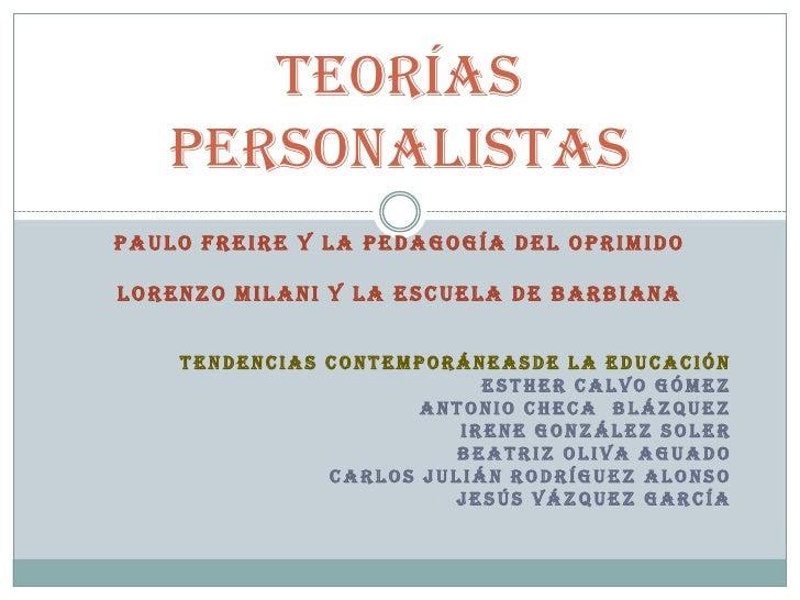 TEORÍAS   PERSONALISTASPAULO FREIRE Y LA PEDAGOGÍA DEL OPRIMIDOLORENZO MILANI Y LA ESCUELA DE BARBIANA    TENDENCIAS CONTE...