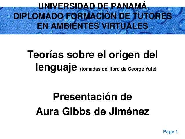 Page 1 UNIVERSIDAD DE PANAMÁ DIPLOMADO FORMACIÓN DE TUTORES EN AMBIENTES VIRTUALES Teorías sobre el origen del lenguaje (t...
