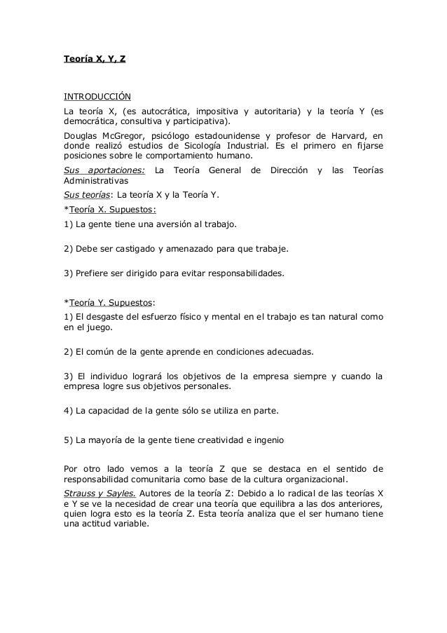 Teoría X, Y, ZINTRODUCCIÓNLa teoría X, (es autocrática, impositiva y autoritaria) y la teoría Y (esdemocrática, consultiva...