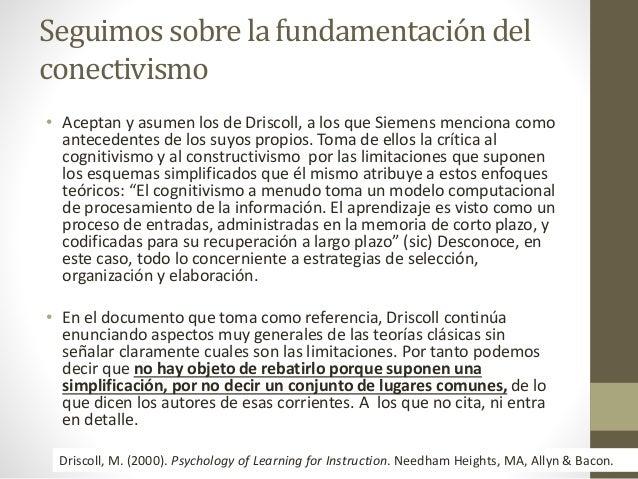 Seguimos sobre la fundamentación del conectivismo • Aceptan y asumen los de Driscoll, a los que Siemens menciona como ante...