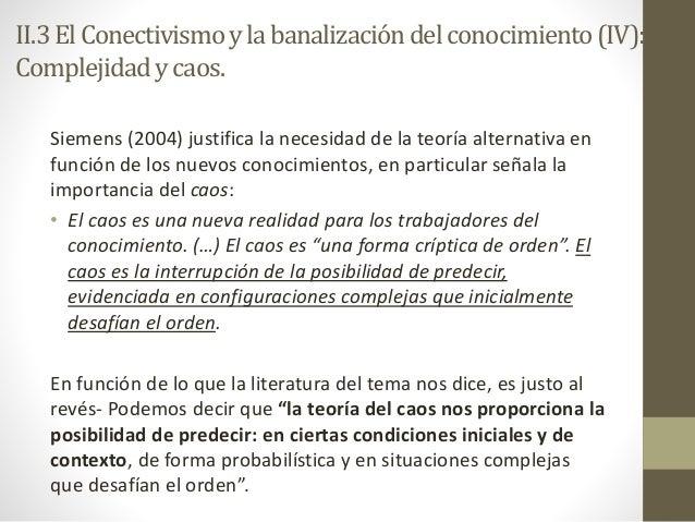 Siemens (2004) justifica la necesidad de la teoría alternativa en función de los nuevos conocimientos, en particular señal...