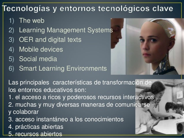 1) The web 2) Learning Management Systems 3) OER and digital texts 4) Mobile devices 5) Social media 6) Smart Learning Env...