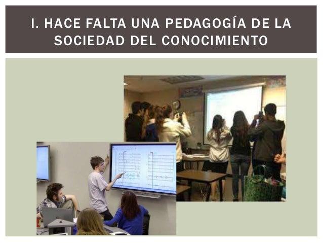 I. HACE FALTA UNA PEDAGOGÍA DE LA SOCIEDAD DEL CONOCIMIENTO