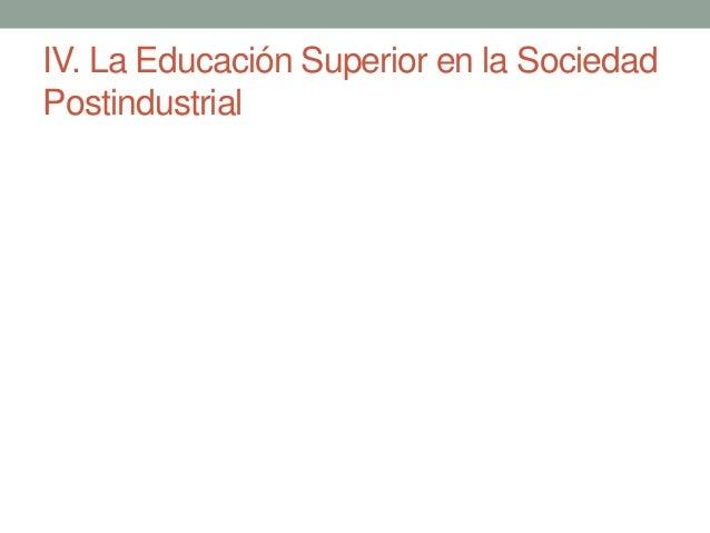 IV. La Educación Superior en la Sociedad Postindustrial