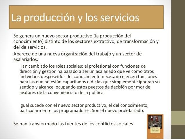La producción y los servicios Se genera un nuevo sector productivo (la producción del conocimiento) distinto de los sector...