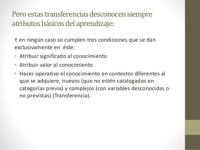 Peroestastransferenciasdesconocensiempre atributosbásicosdelaprendizaje: Y en ningún caso se cumplen tres condiciones que ...