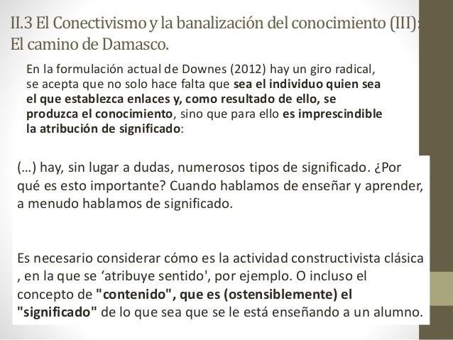 En la formulación actual de Downes (2012) hay un giro radical, se acepta que no solo hace falta que sea el individuo quien...