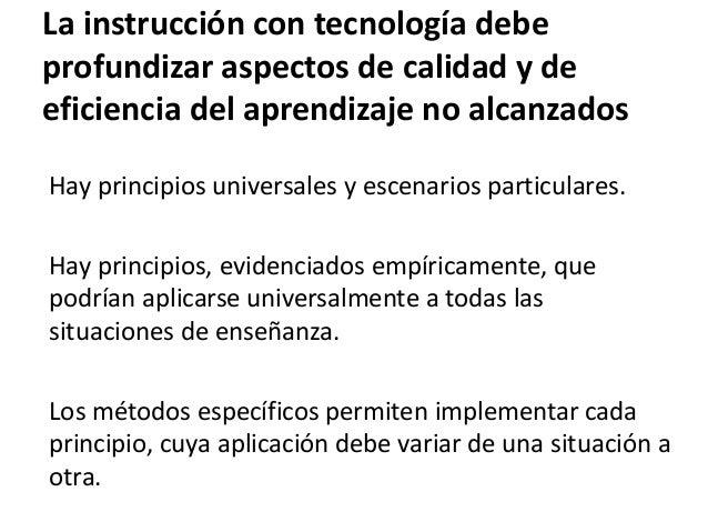 La instrucción con tecnología debe profundizar aspectos de calidad y de eficiencia del aprendizaje no alcanzados Hay princ...