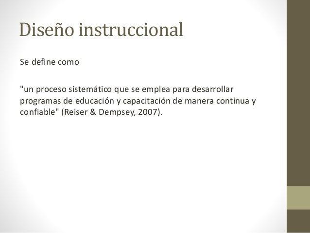 """Diseño instruccional Se define como """"un proceso sistemático que se emplea para desarrollar programas de educación y capaci..."""