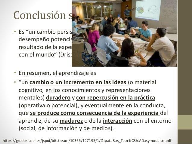 """Conclusión sobre el aprendizaje • Es """"un cambio persistente en el desempeño humano o en el desempeño potencial… [el cual] ..."""