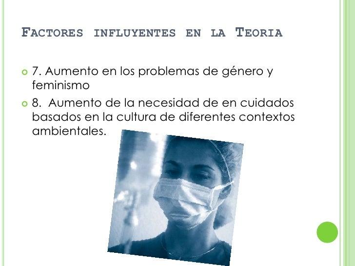 FACTORES    INFLUYENTES EN LA       TEORIA 7. Aumento en los problemas de género y  feminismo 8. Aumento de la necesidad...