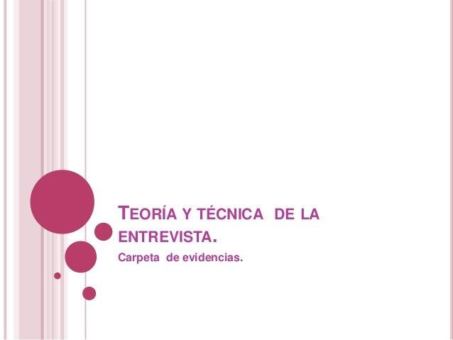 TEORÍA Y TÉCNICA DE LAENTREVISTA.Carpeta de evidencias.