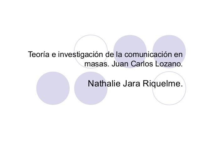 Teoría e investigación de la comunicación en masas. Juan Carlos Lozano. Nathalie Jara Riquelme.