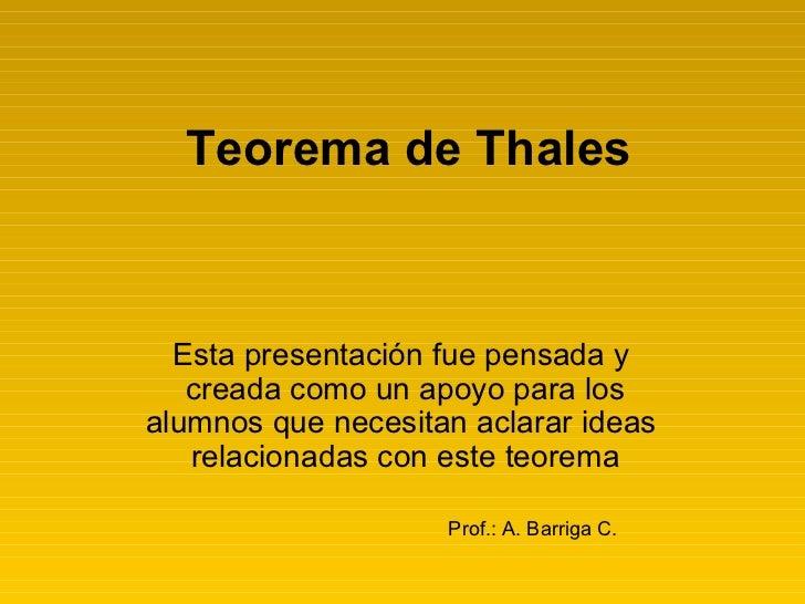Teorema de Thales Esta presentación fue pensada y  creada como un apoyo para los alumnos que necesitan aclarar ideas  rela...