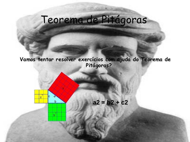 Teorema de Pitágoras <ul><li>Vamos tentar resolver exercícios com ajuda do Teorema de Pitágoras? </li></ul>a2 = b2 + c2