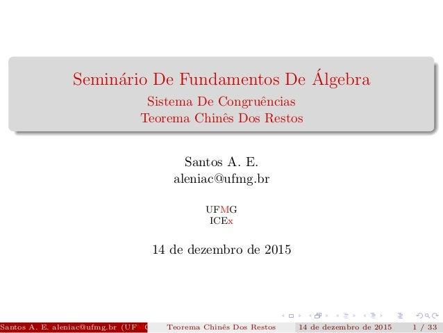 Semin´ario De Fundamentos De ´Algebra Sistema De Congruˆencias Teorema Chinˆes Dos Restos Santos A. E. aleniac@ufmg.br UFM...