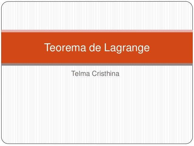 Teorema de Lagrange    Telma Cristhina